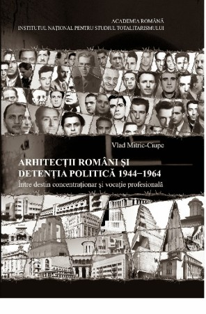 Vlad Mitric - Arhitecti Romani in Temnitele Comuniste